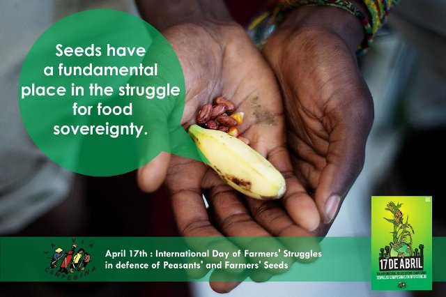 April 17th - Day of Peasant's Struggles. Source: La Via Campesina.